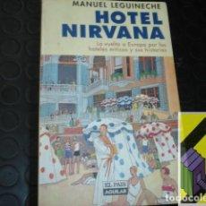 Libros de segunda mano: LEGUINECHE, MANUEL: HOTEL NIRVANA. LA VUELTA A EUROPA POR LOS HOTELES MÍTICOS Y SUS HISTORIAS. Lote 143587206