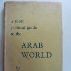 Libros de segunda mano: A SHORT POLITICAL GUIDE TO THE ARAB WORLD. 1960. Lote 143604438