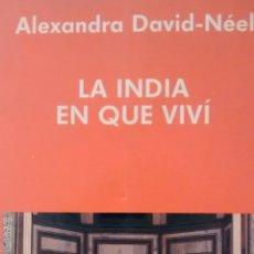 Libros de segunda mano: LA INDIA EN LA QUE VIVÍ DE ALEXANDRA DAVID-NEEL (INDIGO). Lote 144264614