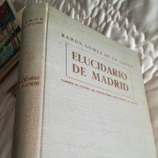 Libros de segunda mano: ELUCIDARIO DE MADRID POR RAMÓN GÓMEZ DE LA SERNA. SECCIÓN CULTURA, MADRID, 1957. Lote 144951174