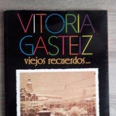 Libros de segunda mano: VITORIA GASTEIZ VIEJOS RECUERDOS, PARA UN TIEMPO NUEVO. Lote 145141542