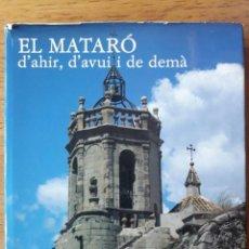 Libros de segunda mano: EL MATARÓ D'AHIR, D'AVUI I DE DEMÀ / JOAQUIM CASAS / EDI. FOTO-CINE MATARÓ DE LA U.E.C. / EDICIÓN 19. Lote 145507782