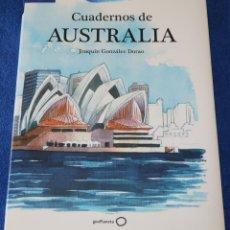 Libros de segunda mano: CUADERNOS DE AUSTRALIA - ACUARELAS DE VIAJE - JOAQUÍN GONZÁLEZ DORAO - GEOPLANETA (2011). Lote 145847270