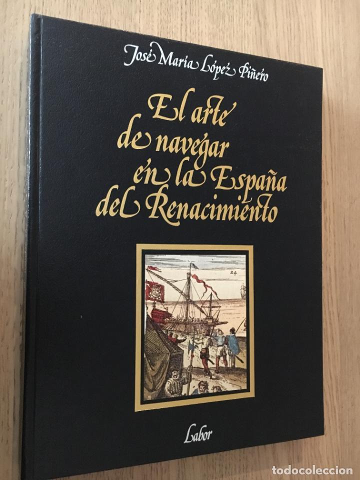 EL ARTE DE NAVEGAR EN LA ESPAÑA DEL RENACIMIENTO. JOSE MARIA LOPEZ PIÑERO (Libros de Segunda Mano - Geografía y Viajes)