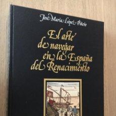 Libros de segunda mano: EL ARTE DE NAVEGAR EN LA ESPAÑA DEL RENACIMIENTO. JOSE MARIA LOPEZ PIÑERO. Lote 146378702