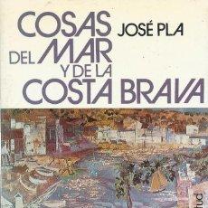 Libros de segunda mano: COSAS DEL MAR Y DE LA COSTA BRAVA, JOSEP PLA. Lote 147935598