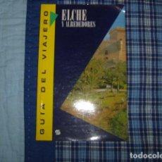 Libros de segunda mano: ELCHE Y SUS ALREDEDORES , GUIA DEL VIAJERO. Lote 148230282