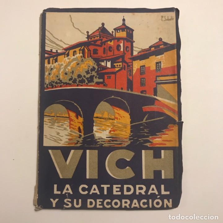 VICH LA CATEDRAL Y SU DECORACIÓN POR EDUARDO JUNYENT. TIP. BALSMESIANA, 1944 (Libros de Segunda Mano - Geografía y Viajes)