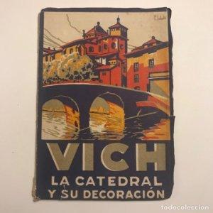 Vich La catedral y su decoración POR Eduardo Junyent. TIP. BALSMESIANA, 1944