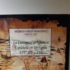 Libros de segunda mano: LA CARTOGRAFIA NAUTICA EN LOS SIGLOS XIV .XV Y XVI ,RICARDO CEREZO.. Lote 149311817