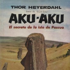 Libros de segunda mano: AKU-AKU. EL SECRETO DE LA ISLA DE PASCUA, THOR HEYERDHAL. Lote 149554054