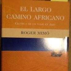 Libros de segunda mano: EL LARGO CAMINO AFRICANO. CRÓNICA DE UN VIAJE EN JEEP. - ROGER MIMÓ (DESCATALOGADO). Lote 150559226