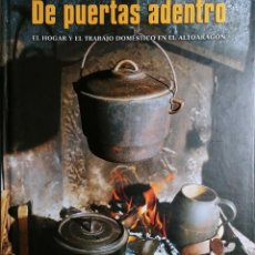 Libros de segunda mano: DE PUERTAS ADENTRO : EL HOGAR Y EL TRABAJO DOMÉSTICO EN EL ALTOARAGÓN / FERNANDO BIARGE, ANA. 2002. . Lote 151488602