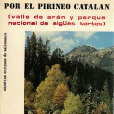 Libros de segunda mano: C. ENRÍQUEZ DE SALAMANCA, POR EL PIRINEO CATALÁN. 4 VOL. ARÁN, AIGÜES TORTES, PALLARS, ALTO URGEL.... Lote 151569066