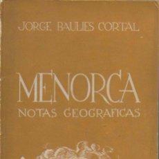 Libros de segunda mano: MENORCA, NOTAS GEOGRÁFICAS / J. BAULIES. DEDICADO X AUTOR A J. MA. CASACUBERTA (ED. BARCINO).. Lote 152507106