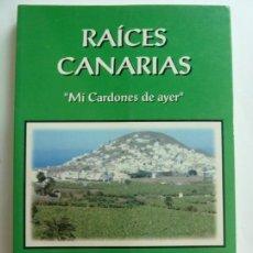 Livros em segunda mão: RAÍCES CANARIAS. MI CARDONES DE AYER. Lote 153205842