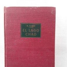 Libros de segunda mano: RENÉ GARDI - EL LAGO CHAD (LABOR, 1959). Lote 153446946