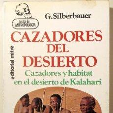 Libros de segunda mano: SILBERBAUER, G. - CAZADORES DEL DESIERTO CAZADORES Y HABITAT EN EL DESIERTO DE KALAHARI - BARCELONA. Lote 154606997