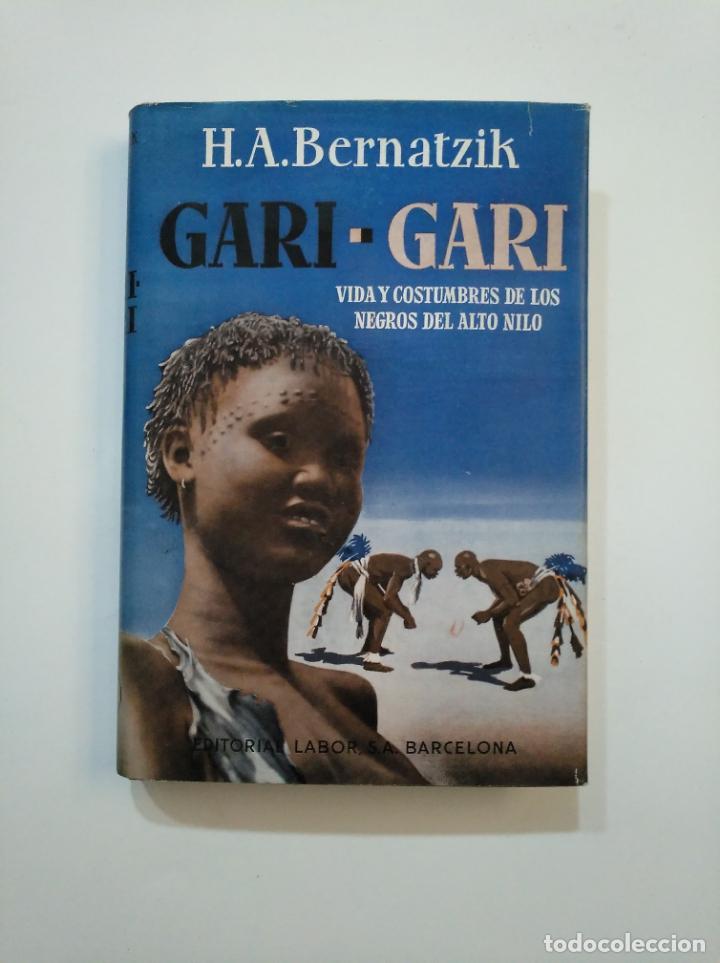GARI - GARI. VIDA Y COSTUMBRES DE LOS NEGROS DEL ALTO NILO. H. A. BERNATZIK. EDITORIAL LABOR. TDK375 (Libros de Segunda Mano - Geografía y Viajes)