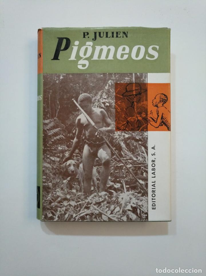 PIGMEOS. P. JULIEN. EDITORIAL LABOR. TDK375 (Libros de Segunda Mano - Geografía y Viajes)