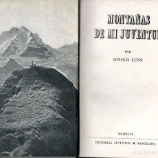 Gebrauchte Bücher - ARNOLD LUNN : MONTAÑAS DE MI JUVENTUD (JUVENTUD, 1946) PRIMERA EDICIÓN - 155977058