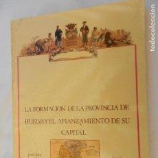 Livres d'occasion: FORMACIÓN DE LA PROVINCIA DE HUELVA Y EL AFIANZAMIENTO DE SU CAPITAL - LA -JOSÉ L. GOZÁLVEZ ESCOBAR. Lote 156483886