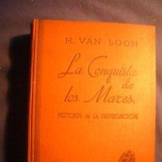 Libros de segunda mano: H. VAN LOON: - LA CONQUISTA DE LOS MARES. HISTORIA DE LA NAVEGACION - (BARCELONA, 1946). Lote 156887262