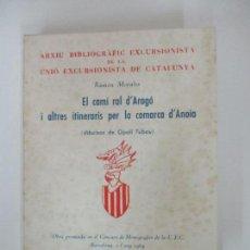 Libros de segunda mano: EL CAMÍ RAL D'ARAGÓ I ALTRES ITINERARIS PER LA COMARCA D'ANOIA - RAMON MORALES - UEC - 1966. Lote 156972034