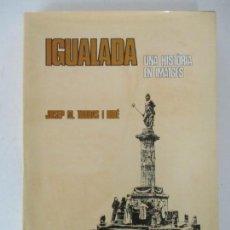 Libros de segunda mano: IGUALADA UNA HISTORIA EN IMATGES - JOSEP MARIA TORRAS I RIBÉ - EDITORIAL OIKOS-TAU - 1982. Lote 157236398