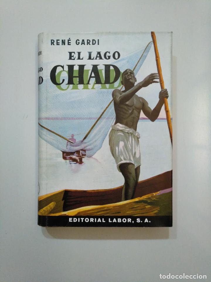 EL LAGO CHAD. AVENTURAS VIVIDAS EN LA SELVA VIRGEN. - RENE GARDI. TDKLT (Libros de Segunda Mano - Geografía y Viajes)