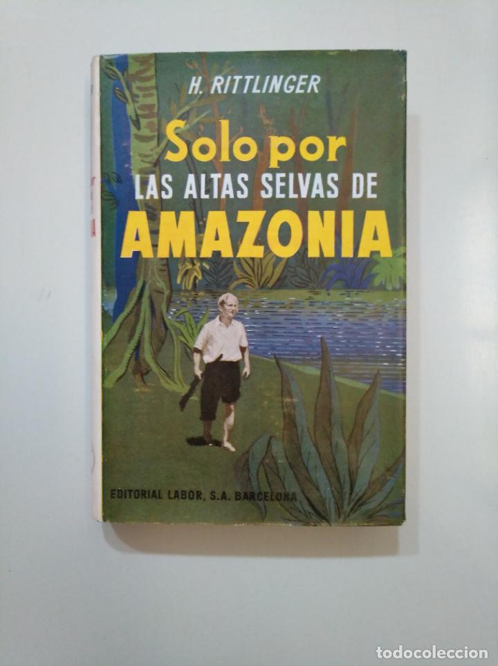 SOLO POR LAS ALTAS SELVAS DE AMAZONIA. LIMA AL ATLÁNTICO POR VÍA FLUVIAL. HERBERT RITTLINGER TDKLT (Libros de Segunda Mano - Geografía y Viajes)