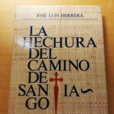 Libros de segunda mano: LA HECHURA DEL CAMINO DE SANTIAGO (JOSÉ LUIS HERRERA). Lote 158756838