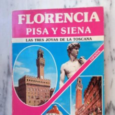 Libros de segunda mano: GUÍA TURISTICA DE FLORENCIA, PISA Y SIENA, LAS TES JOYAS DE LA TOSCANA. Lote 158886226