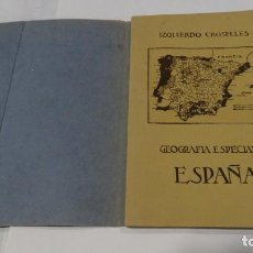 Libros de segunda mano: GEOGRAFIA ESPECIAL DE ESPAÑA- JOAQUÍN IZQUIERDO CROSELLES 1942. Lote 159404906