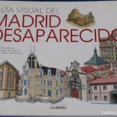 Libros de segunda mano: GUÍA VISUAL DEL MADRID DESAPARECIDO - EDICIONES LA LIBRERÍA (2015). Lote 159428454