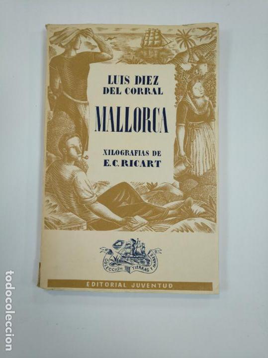 MALLORCA. LUIS DIEZ DEL CORRAL. XILOGRAFIAS DE E. C. RICART. EDITORIAL JUVENTUD. 1942. TDK382 (Libros de Segunda Mano - Geografía y Viajes)