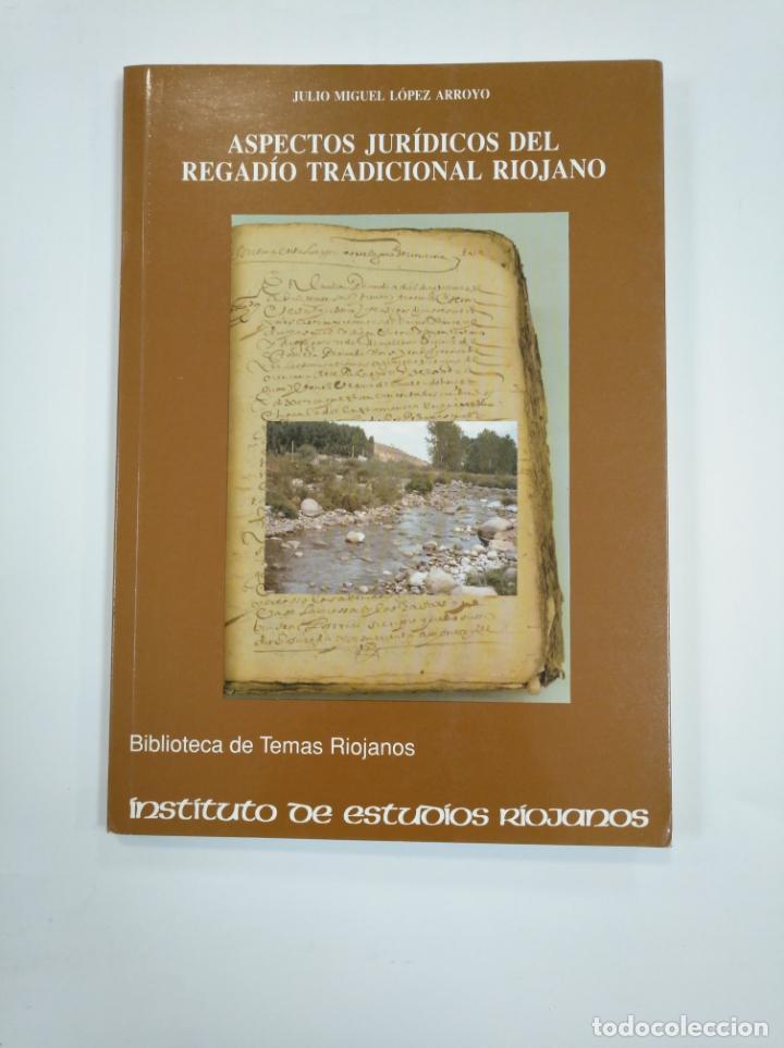 ASPECTOS JURIDICOS DEL REGADIO TRADICIONAL RIOJANO. LOPEZ ARROYO,JULIO MIGUEL. TDK382 (Libros de Segunda Mano - Geografía y Viajes)