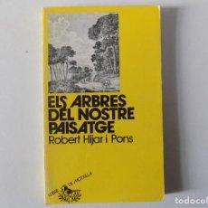 Libros de segunda mano: LIBRERIA GHOTICA. R.HIJAR I PONS. ELS ARBRES DEL NOSTRE PAISATGE. 1978.LLIBRE DE MOTXILLA. ILUSTRADO. Lote 160446678