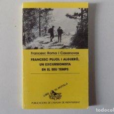 Libros de segunda mano: LIBRERIA GHOTICA. ROMA I CASANOVAS. FRANCESC PUJOL I ALGUERÓ,UN EXCURSIONISTA EN EL SEU TEMPS.1994. . Lote 160446974