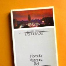 Libros de segunda mano: BUENOS AIRES - LAS CIUDADES - HORACIO VÁZQUEZ RIAL - EDICIONES DESTINO. Lote 160422870
