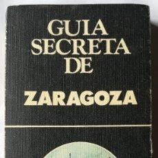 Libros de segunda mano: GUIA SECRETA DE ZARAGOZA , RARO , PRIMERA EDICIÓN 1978. Lote 160670114