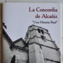 Libros de segunda mano: LA CONCORDIA DE ALCAÑIZ, UNA HISTORIA REAL, LUIS ANTONIO PELLICER MARCO. IMPRENTA FERNANDO, 2013. . Lote 161274046
