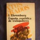 Libros de segunda mano: ILYA EHRENBURG: - ESPAÑA, REPUBLICA DE TRABAJADORES - (MADRID, 1976). Lote 161285750