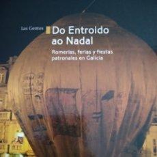 Libros de segunda mano: DO ENTROIDO AO NADAL. ROMERÍA, FERIAS Y FIESTAS PATRONALES EN GALICIA. EA EDITORIAL. AÑO 2006. CARTO. Lote 161689436