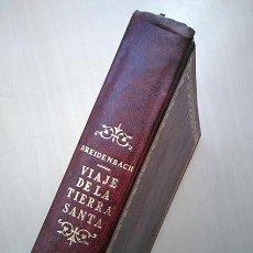 Libros de segunda mano: VIAJE DE LA TIERRA SANTA · BERNARDO DE BREIDENBACH. FACSÍMIL DE LA EDICIÓN DE 1498. Lote 162169466