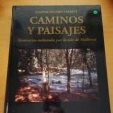 Libros de segunda mano: CAMINOS Y PAISAJES. ITINERARIOS CULTURALES POR LA ISLA DE MALLORCA (GASPAR VALERO I MARTÍ). Lote 162451178