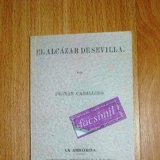 Libros de segunda mano: CABALLERO, FERNÁN. EL ALCÁZAR DE SEVILLA (ANDALUCÍA. SERIE MONUMENTOS HISTÓRICOS ANDALUCES) FACSÍMIL. Lote 163450866
