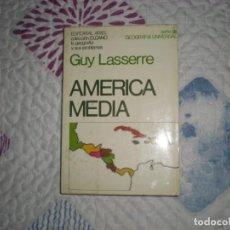 Libros de segunda mano: AMÉRICA MEDIA;GUY LASSERRE;ARIEL 1975. Lote 164605110