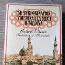 Libros de segunda mano: MI PEREGRINACIÓN A MEDINA Y LA MECA: II.- MEDINA ** RICHARD F. BURTON. Lote 164703158