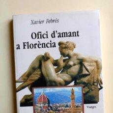 Libros de segunda mano: OFICI D'AMANT A FLORÈNCIA - XAVIER FEBRÉS. Lote 164820962
